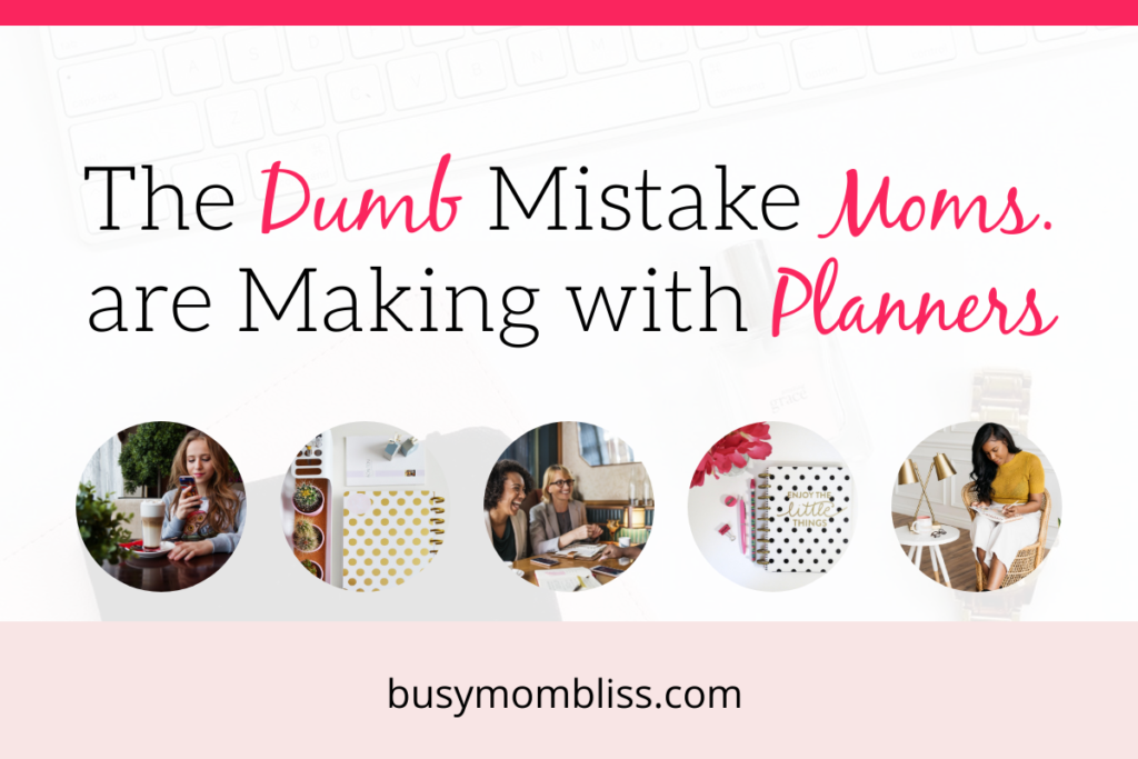 The Dumb Mistake Moms are Making with Their Planners